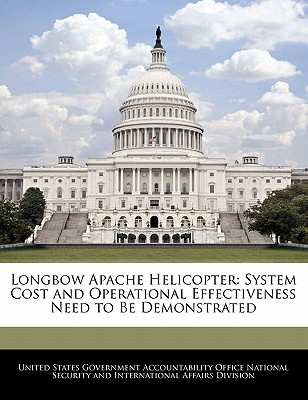 Bibliogov Longbow Apache Helicopter: System Cost and Operational Effectiveness Need to Be Demonstrated by United States Government Account at Sears.com
